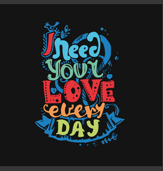 I need your love every day vector