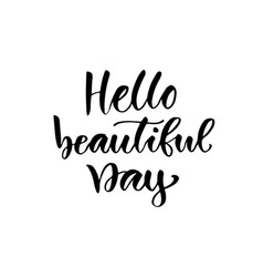Hello beautiful day modern calligraphy isolated vector