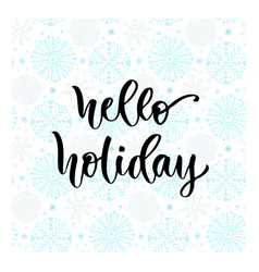 Hand drawn lettering hello holiday modern vector
