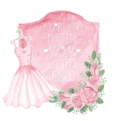 Watercolor pink dress roses decorbadgeMother vector image
