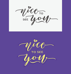 Nice to see you hand lettering typography greeting vector