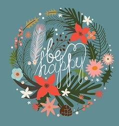 Floral wreath Be happy vector image vector image