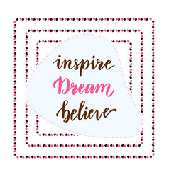 Inspire dream believe hand lettering calligraphy vector