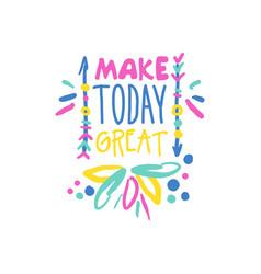 make today great positive slogan hand written vector image