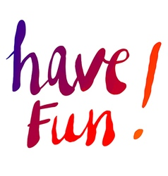 Have fun hand lettering vector