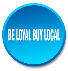 Be loyal buy local blue round flat isolated push vector