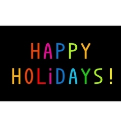 The greeting happy holidays with colorful letters vector
