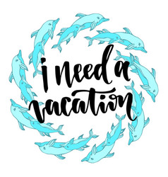 i need a vacation inspirational and motivational vector image