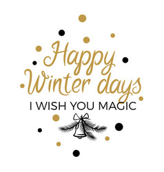 happy winter days i wish you magic lettering sign vector image