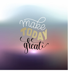 make today great hand lettering positive quot vector image vector image