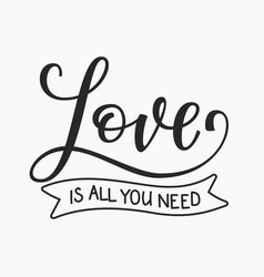 Love is all ypu need quote typography vector