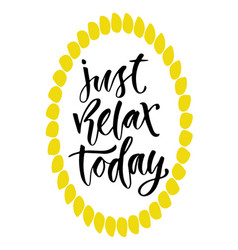 Just relax today motivational quote in modern vector