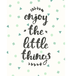 Drawn calligraphic quote enjoy little thing poster vector