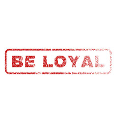 Be loyal rubber stamp vector