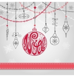 ChristmasNoel card with lettering ballgarlands vector image vector image