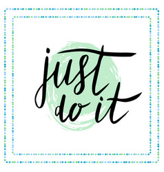 Just do it motivational quote in calligraphy vector