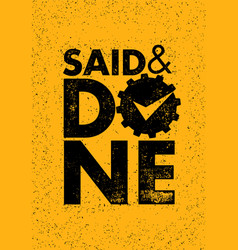 said and done inspiring creative motivation vector image vector image