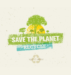 save the planet rough eco concept on vector image