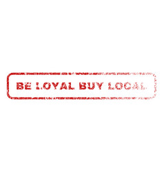 be loyal buy local rubber stamp vector image