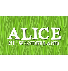 Alice in wonderland lettering on green grass mad vector