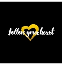 Follow your heart handwritten calligraphy vector