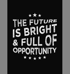 Motivational quote poster the future is bright vector
