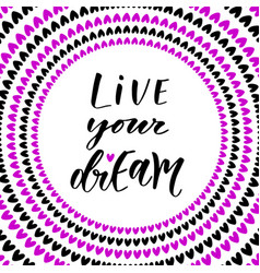 Live your dreams hand lettering modern vector