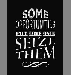 Motivational quote poster some opportunities only vector