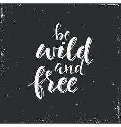 Be wild and free conceptual handwritten phrase vector
