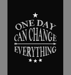 motivational quote poster one day can change vector image