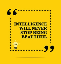 Inspirational motivational quote intelligence will vector