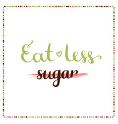 Eat less sugar sugar free motivation phrase vector