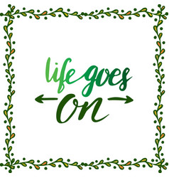 Life goes on handwriting motivation poster with vector