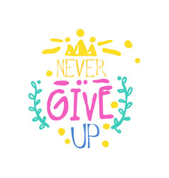 Never give up positive slogan hand written vector
