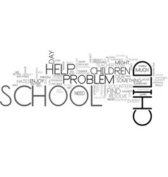 When your child hates school text word cloud vector
