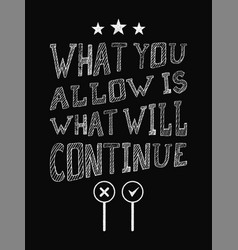 Motivational quote poster what you allow is what vector