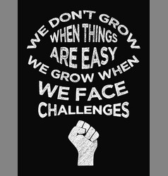 Motivational quote poster we dont grow when vector