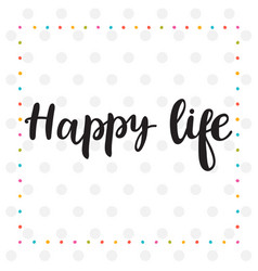 Happy life inspirational quote hand drawn vector