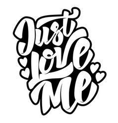 just love me hand drawn lettering quote on white vector image