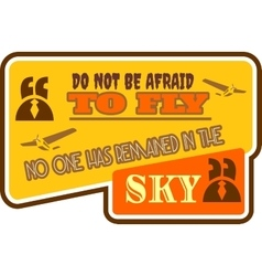 Motivation quote do not be afraid to fly vector image