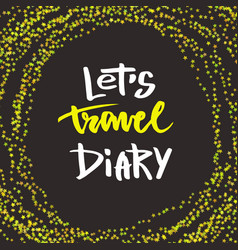 Inspirational hand lettering lets travel diary vector