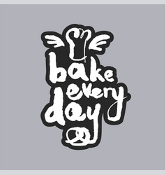 bake every day white calligraphy lettering vector image