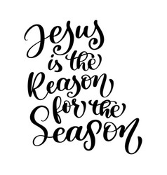 jesus is the reason for the season christian quote vector image vector image