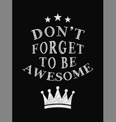 Motivational quote poster dont forget to be vector