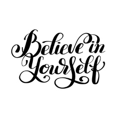 Believe in yourself black and white hand lettering vector