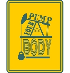 Pump your body Gym and Fitness Motivation Quote vector image