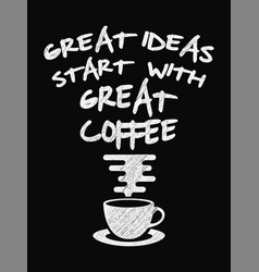 Quote coffee poster great ideas start with great vector