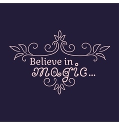 Believe in Magic and than Miracles will always be vector image