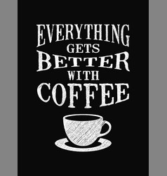Quote coffee poster everything gets better with vector