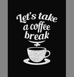 Quote coffee poster lets take a coffee break vector